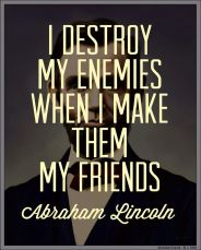 I-destroy-my-enemies-when-I-make-them-my-friends